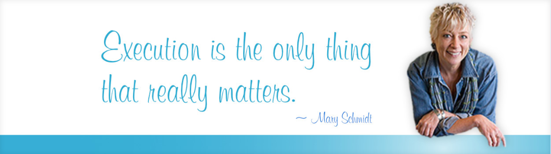 Mary Schmidt Business Builder Renovator based in New Mexico Execution is the only thing that really matters